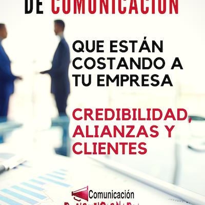 LOS 7 ERRORES de comunicación que le están costando a tu empresa credibilidad, alianzas y clientes